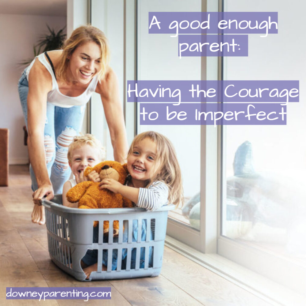 A Good Enough Parent: Having the Courage to Be Imperfect